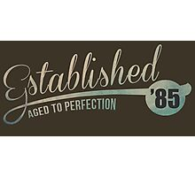 Established '85 Aged to Perfection Photographic Print