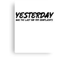 Yesterday was the last day for complaints. Canvas Print