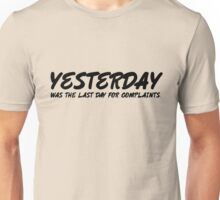 Yesterday was the last day for complaints. Unisex T-Shirt