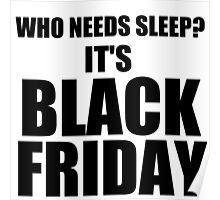 WHO NEEDS SLEEP? IT'S BLACK FRIDAY Poster