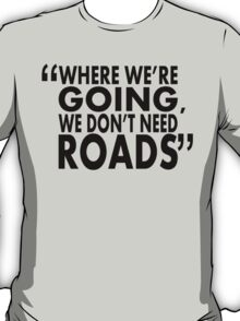 movie quotes: roads T-Shirt