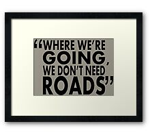 movie quotes: roads Framed Print
