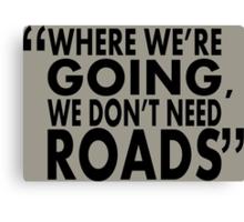 movie quotes: roads Canvas Print