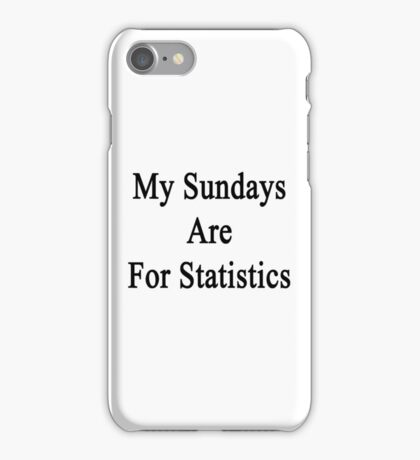 My Sundays Are For Statistics  iPhone Case/Skin