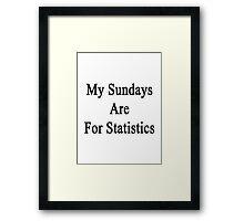 My Sundays Are For Statistics  Framed Print
