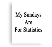 My Sundays Are For Statistics  Canvas Print