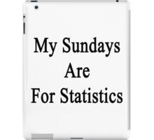 My Sundays Are For Statistics  iPad Case/Skin