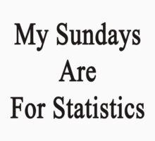 My Sundays Are For Statistics  by supernova23