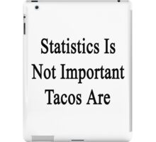 Statistics Is Not Important Tacos Are  iPad Case/Skin