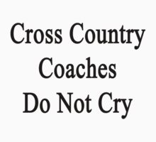 Cross Country Coaches Do Not Cry  by supernova23