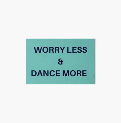 Worry Less & Dance More Art Board