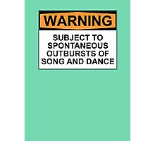 WARNING: SUBJECT TO SPONTANEOUS OUTBURSTS OF SONG AND DANCE Photographic Print