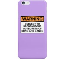 WARNING: SUBJECT TO SPONTANEOUS OUTBURSTS OF SONG AND DANCE iPhone Case/Skin
