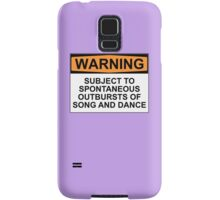 WARNING: SUBJECT TO SPONTANEOUS OUTBURSTS OF SONG AND DANCE Samsung Galaxy Case/Skin