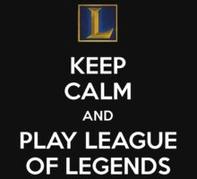 """KEEP CALM AND PLAY LEAGUE OF LEGENDS"" by baconpiece"
