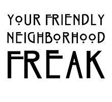 Your Friendly Neighborhood Freak Photographic Print