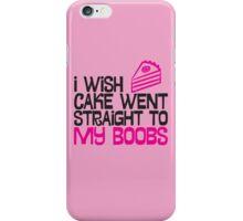 I wish cake went straight to my boobs iPhone Case/Skin