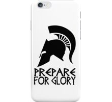 Sparta Prepare for Glory iPhone Case/Skin
