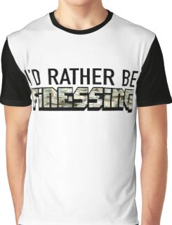 I'd Rather Be Finessing Graphic T-Shirt