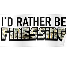 I'd Rather Be Finessing Poster