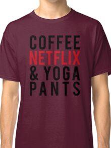 COFFEE NETFLIX & YOGA PANTS Classic T-Shirt