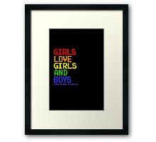 Girls Love Girls and Boys Framed Print