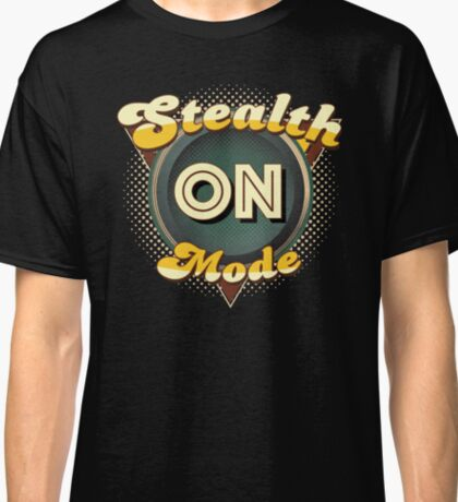 Stealth Mode On Classic T-Shirt