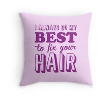 I always do my best to fix your hair Throw Pillow