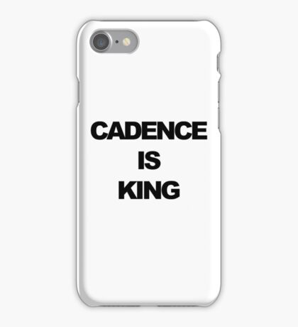 Cadence is King iPhone Case/Skin