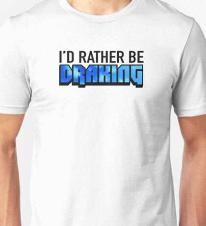 I'd Rather Be Draking Unisex T-Shirt