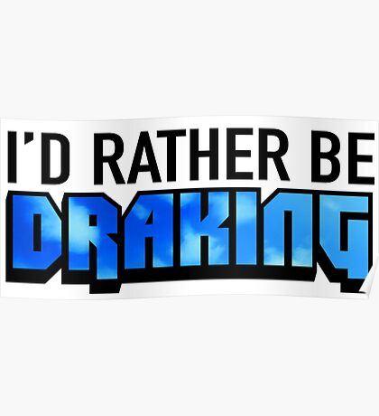 I'd Rather Be Draking Poster