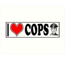 I LOVE COPS Art Print