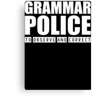 Grammar Police - To Observe And Correct T Shirt Canvas Print