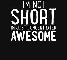I'm Not SHORT - I'm Just Concentrated AWESOME T Shirt Womens Fitted T-Shirt