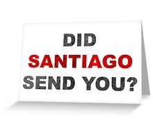Did Santiago Send You? Greeting Card
