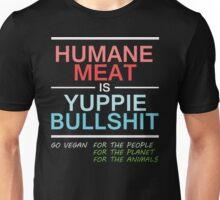 Humane Meat Is Yuppie Bullshit Unisex T-Shirt