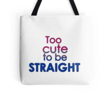 Too cute to be straight - bisexual Tote Bag