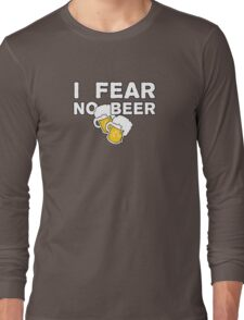 FEAR NO BEER! Long Sleeve T-Shirt
