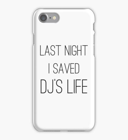 Last Night I Saved DJ's Life -  Funny Party Girl Disco Shirts  iPhone Case/Skin
