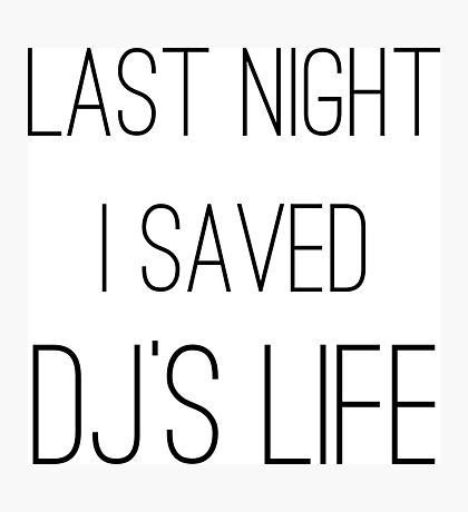 Last Night I Saved DJ's Life -  Funny Party Girl Disco Shirts  Photographic Print