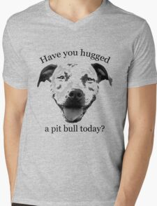 Have you hugged a Pit Bull today? Mens V-Neck T-Shirt
