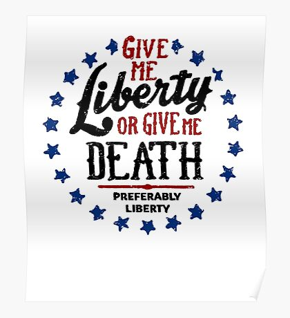 Give Me Liberty Or Give Me Death but Preferably Liberty Poster