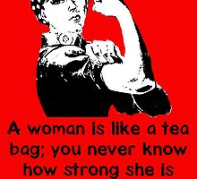 A woman is like a tea bag... by Lisa Briggs