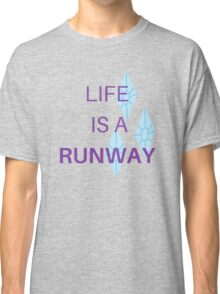 Life is a Runway - Rarity Classic T-Shirt