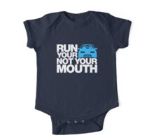 RUN YOUR CAR. NOT YOUR MOUTH. (2) One Piece - Short Sleeve