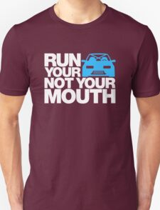 RUN YOUR CAR. NOT YOUR MOUTH. (2) T-Shirt