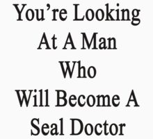 You're Looking At A Man Who Will Become A Seal Doctor  by supernova23