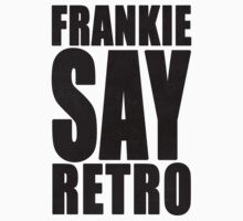 Frankie Say Retro by everyplate