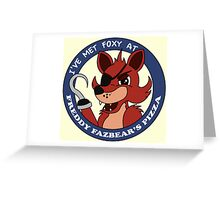 Five Nights at Freddy's - I've Met Foxy Greeting Card