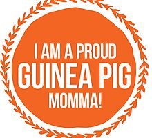 I Am A Proud Guinea Pig Momma! by aprylledesign